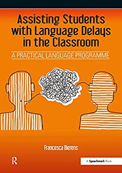 """Assisting Students with Language Delays in the Classroom: A Practical Language Programme (English Edition)"",作者:[Bierens, Francesca]"