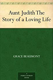 Aunt Judith The Story of a Loving Life (English Edition)