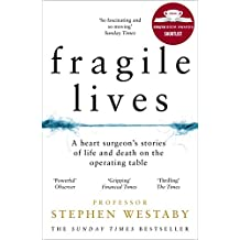 Fragile Lives: A Heart Surgeon's Stories of Life and Death on the Operating Table (English Edition)