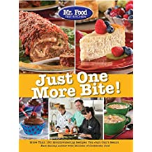 Mr. Food Test Kitchen Just One More Bite!: More Than 150 Mouthwatering Recipes You Simply Can't Resist (English Edition)
