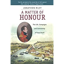 A Matter of Honour: The Life, Campaigns and Generalship of Isaac Brock (English Edition)
