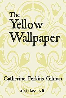 """The Yellow Wallpaper (Xist Classics) (English Edition)"",作者:[Gilman, Charlotte Perkins]"