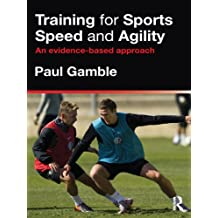 Training for Sports Speed and Agility: An Evidence-Based Approach (English Edition)