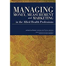 Managing Money, Measurement and Marketing in the Allied Health Professions (Allied Health Professions - Essential Guides) (English Edition)