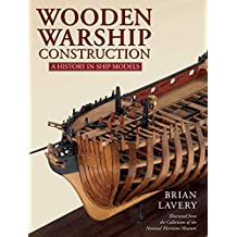 Wooden Warship Construction: A History in Ship Models (English Edition)