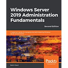 Windows Server 2019 Administration Fundamentals: A beginner's guide to managing and administering Windows Server environments, 2nd Edition (English Edition)