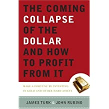 The Coming Collapse of the Dollar and How to Profit from It: Make a Fortune by Investing in Gold and Other Hard Assets (English Edition)