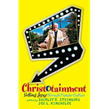 Christotainment: Selling Jesus through Popular Culture (English Edition)