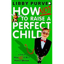 How Not to Raise a Perfect Child (English Edition)