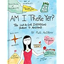 Am I There Yet?: The Loop-de-loop, Zigzagging Journey to Adulthood (@bymariandrew) (English Edition)