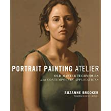Portrait Painting Atelier: Old Master Techniques and Contemporary Applications (English Edition)
