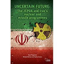 Uncertain Future: The JCPOA and Iran's Nuclear and Missile Programmes (Adelphi series) (English Edition)