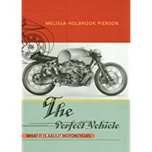 The Perfect Vehicle: What It Is About Motorcycles (English Edition)
