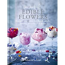 The Art of Edible Flowers: Recipes and ideas for floral salads, drinks, desserts and more (Art of series) (English Edition)