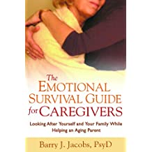 The Emotional Survival Guide for Caregivers: Looking After Yourself and Your Family While Helping an Aging Parent (English Edition)