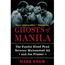 Ghosts of Manila: The Fateful Blood Feud Between Muhammad Ali and Joe Frazier (English Edition)