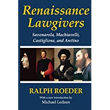 Renaissance Lawgivers: Savonarola, Machiavelli, Castiglione and Aretino (English Edition)