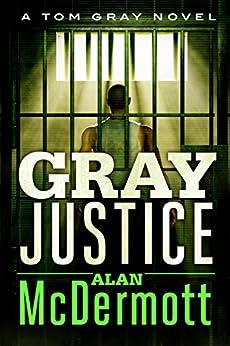 """Gray Justice (A Tom Gray Novel Book 1) (English Edition)"",作者:[McDermott, Alan]"