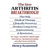 The New Arthritis Breakthrough: The Only Medical Therapy Clinically Proven to Produce Long-term Improvement and Remission of RA, Lupus, Juvenile RS, Fibromyalgia, ... Forms of Arthritis (English Edition)