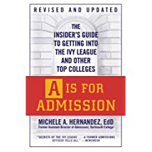 A Is for Admission: The Insider's Guide to Getting into the Ivy League and Other Top Colleges (English Edition)