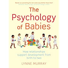 The Psychology of Babies: How relationships support development from birth to two (English Edition)
