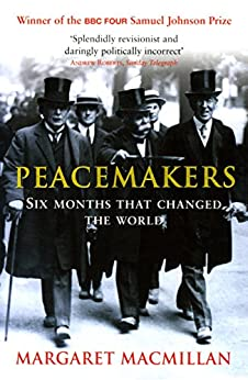 """Peacemakers Six Months that Changed The World (English Edition)"",作者:[MacMillan, Margaret]"