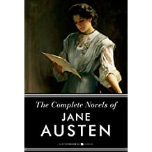 The Complete Novels Of Jane Austen: Pride and Prejudice, Sense and Sensibility and Others (English Edition)