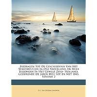 Bijdragen Tot de Geschiedenis Van Het Staatsbestuur in Ons Vaderland, En Meer Bijzonder in Het Gewest Zuid- Holland, Gedurende de Jaren 1813 Tot En Met 1845, Volume 2