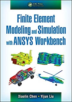 """Finite Element Modeling and Simulation with ANSYS Workbench (English Edition)"",作者:[Chen, Xiaolin, Liu, Yijun]"