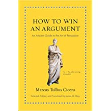 How to Win an Argument: An Ancient Guide to the Art of Persuasion (Ancient Wisdom for Modern Readers) (English Edition)