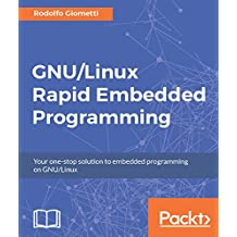 GNU/Linux Rapid Embedded Programming (English Edition)