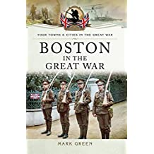Boston (UK) in the Great War (Towns & Cities in the Great War) (English Edition)