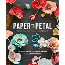 Paper to Petal: 75 Whimsical Paper Flowers to Craft by Hand (English Edition)