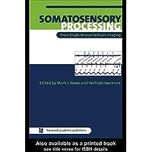 Somatosensory Processing: From Single Neuron to Brain Imaging (English Edition)