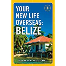Your New Life Overseas: Belize (English Edition)