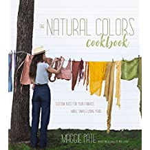 The Natural Colors Cookbook: Custom Hues For Your Fabrics Made Simple Using Food (English Edition)