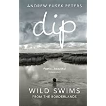 Dip: Wild Swims from the Borderlands (English Edition)