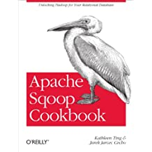 Apache Sqoop Cookbook: Unlocking Hadoop for Your Relational Database (English Edition)
