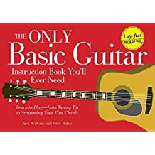 The Only Basic Guitar Instruction Book You'll Ever Need: Learn to Play--from Tuning Up to Strumming Your First Chords (English Edition)