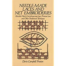 Needle-Made Laces and Net Embroideries: Reticella Work, Carrickmacross Lace, Princess Lace and Other Traditional Techniques (Dover Knitting, Crochet, Tatting, Lace) (English Edition)