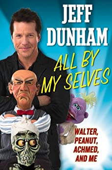 """""""All By My Selves: Walter, Peanut, Achmed, and Me (English Edition)"""",作者:[Dunham, Jeff]"""