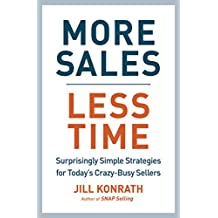 More Sales, Less Time: Surprisingly Simple Strategies for Today's Crazy-Busy Sellers (English Edition)