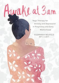"""Awake at 3 a.m.: Yoga Therapy for Anxiety and Depression in Pregnancy and Early Motherhood (English Edition)"",作者:[Neufeld, Suzannah]"