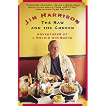 The Raw and the Cooked: Adventures of a Roving Gourmand (English Edition)
