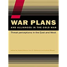 War Plans and Alliances in the Cold War: Threat Perceptions in the East and West (CSS Studies in Security and International Relations) (English Edition)