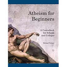 Atheism for Beginners: A Coursebook for Schools and Colleges (English Edition)