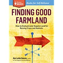 Finding Good Farmland: How to Evaluate and Acquire Land for Raising Crops and Animals. A Storey BASICS® Title (English Edition)