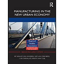 Manufacturing in the New Urban Economy (Regions and Cities Book 42) (English Edition)