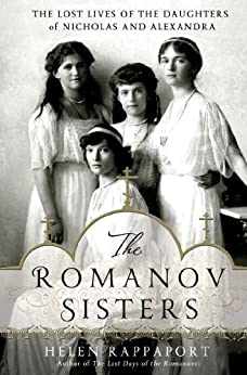 """""""The Romanov Sisters: The Lost Lives of the Daughters of Nicholas and Alexandra (English Edition)"""",作者:[Rappaport, Helen]"""
