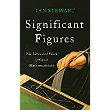 Significant Figures: The Lives and Work of Great Mathematicians (English Edition)